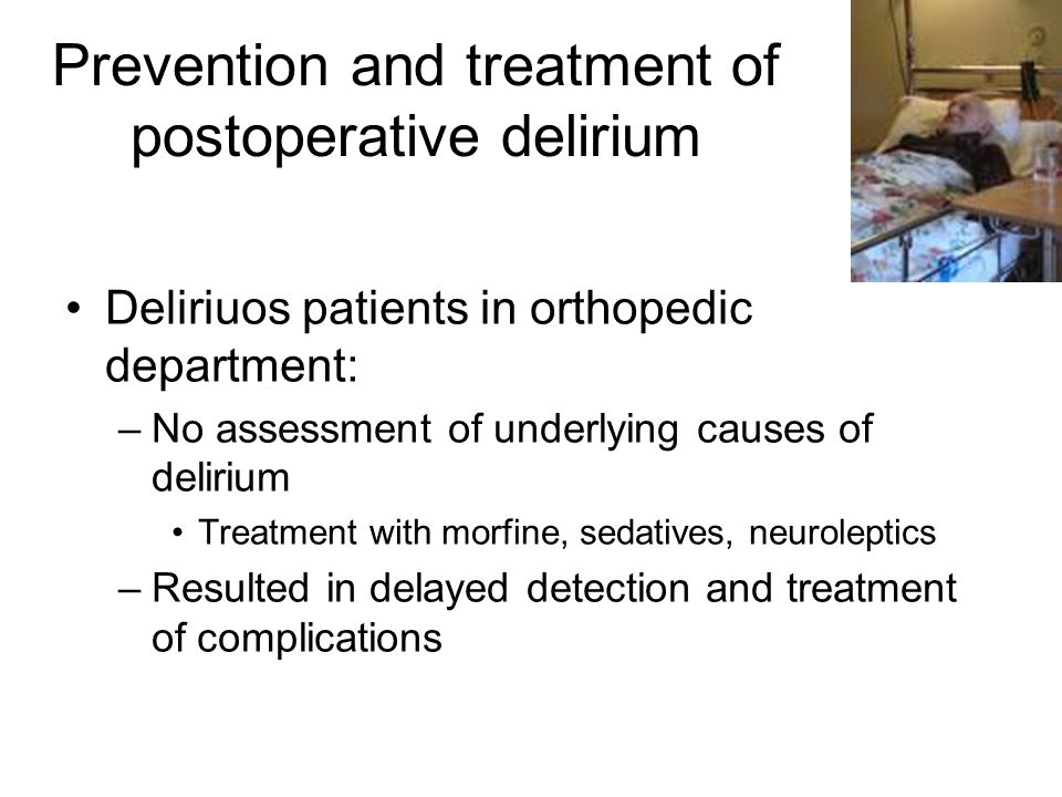 Prevention and treatment of postoperative delirium Deliriuos patients in orthopedic department: –No assessment of underlying causes of delirium Treatm