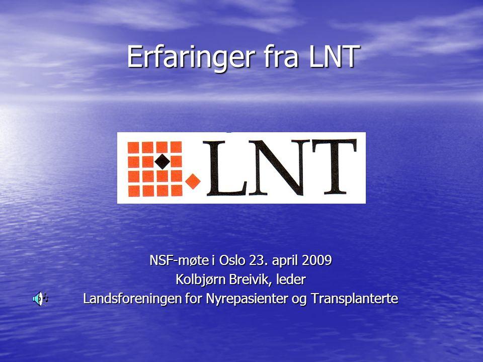 Erfaringer fra LNT NSF-møte i Oslo 23. april 2009 Kolbjørn Breivik, leder Landsforeningen for Nyrepasienter og Transplanterte