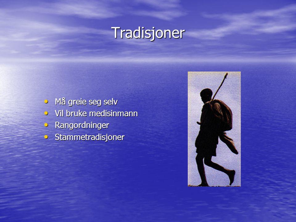 Tradisjoner Må greie seg selv Må greie seg selv Vil bruke medisinmann Vil bruke medisinmann Rangordninger Rangordninger Stammetradisjoner Stammetradis