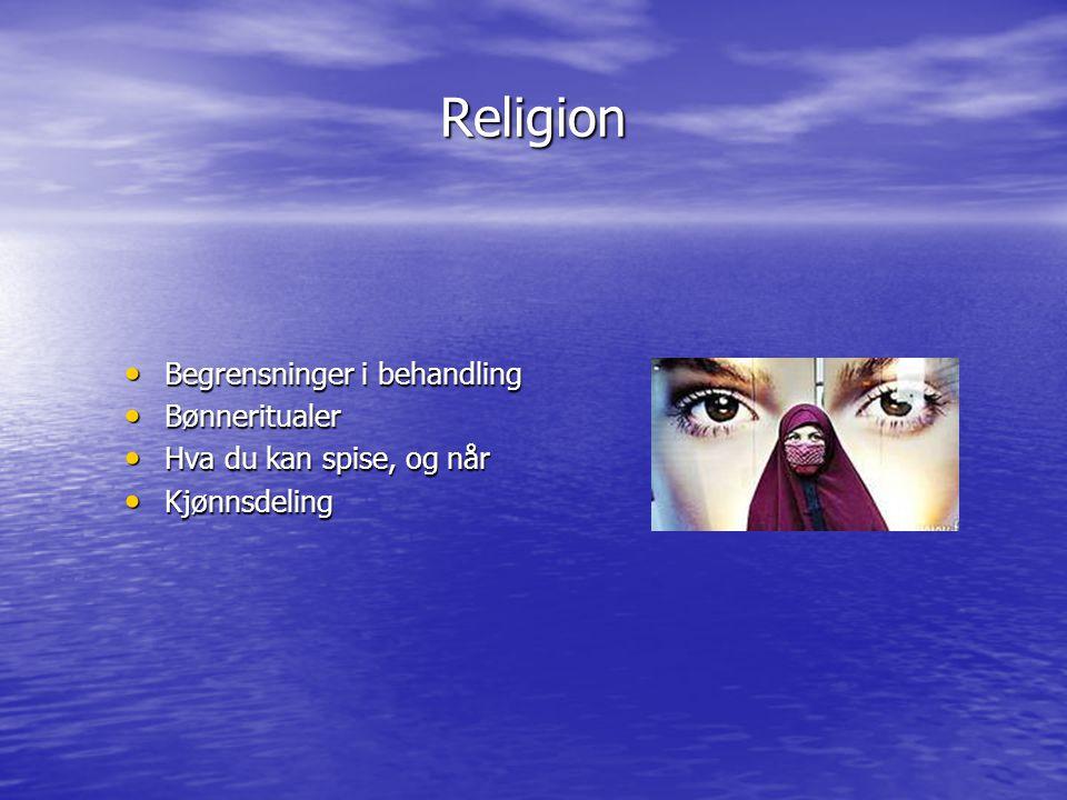 Religion Begrensninger i behandling Begrensninger i behandling Bønneritualer Bønneritualer Hva du kan spise, og når Hva du kan spise, og når Kjønnsdel