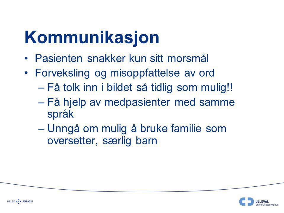 Kommunikasjon Pasienten snakker kun sitt morsmål Forveksling og misoppfattelse av ord –Få tolk inn i bildet så tidlig som mulig!! –Få hjelp av medpasi