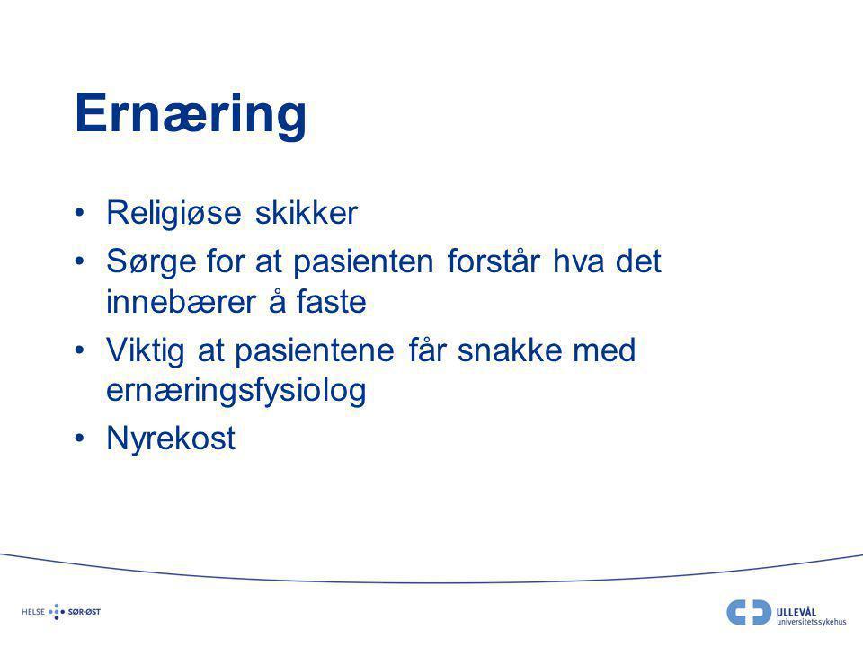 Ernæring Religiøse skikker Sørge for at pasienten forstår hva det innebærer å faste Viktig at pasientene får snakke med ernæringsfysiolog Nyrekost
