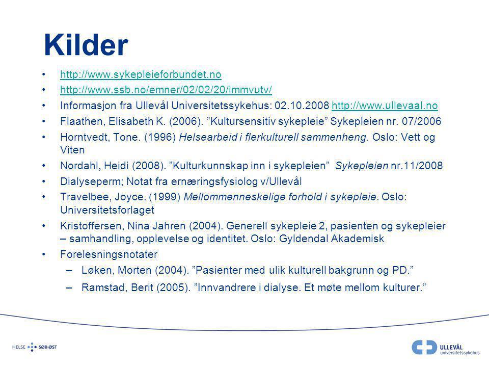 Kilder http://www.sykepleieforbundet.no http://www.ssb.no/emner/02/02/20/immvutv/ Informasjon fra Ullevål Universitetssykehus: 02.10.2008 http://www.u