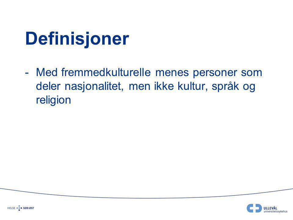 Definisjoner -Med fremmedkulturelle menes personer som deler nasjonalitet, men ikke kultur, språk og religion