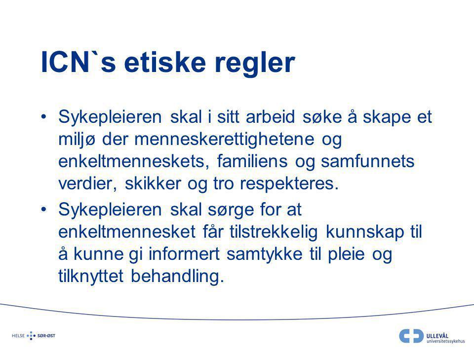 ICN`s etiske regler Sykepleieren skal i sitt arbeid søke å skape et miljø der menneskerettighetene og enkeltmenneskets, familiens og samfunnets verdie