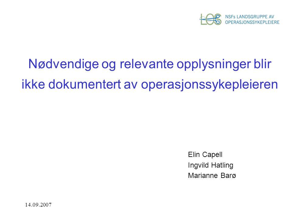 14.09.2007 Nødvendige og relevante opplysninger blir ikke dokumentert av operasjonssykepleieren Elin Capell Ingvild Hatling Marianne Barø