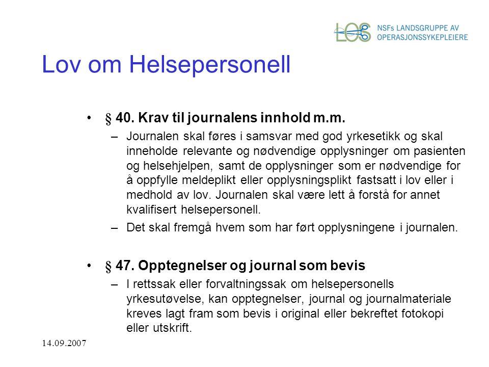 14.09.2007 Lov om Helsepersonell § 40. Krav til journalens innhold m.m. –Journalen skal føres i samsvar med god yrkesetikk og skal inneholde relevante