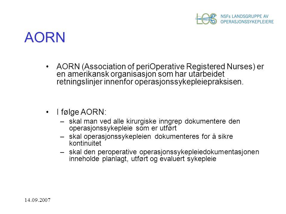 14.09.2007 AORN AORN (Association of periOperative Registered Nurses) er en amerikansk organisasjon som har utarbeidet retningslinjer innenfor operasjonssykepleiepraksisen.
