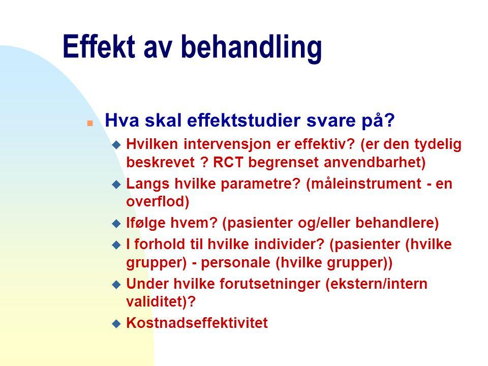 Effekt av behandling n Hva skal effektstudier svare på? u Hvilken intervensjon er effektiv? (er den tydelig beskrevet ? RCT begrenset anvendbarhet) u