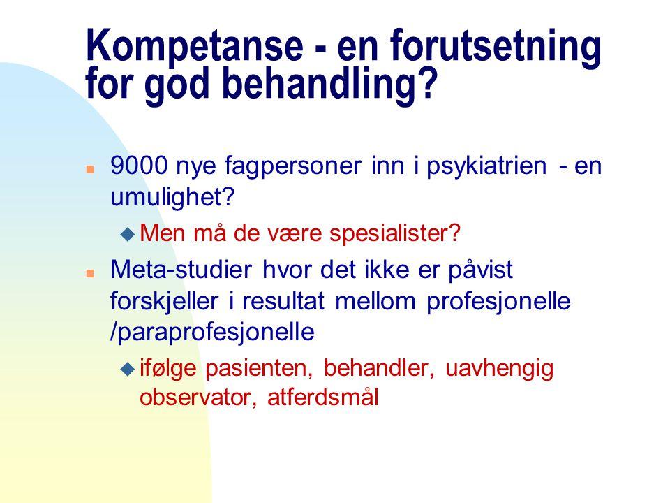 Kompetanse - en forutsetning for god behandling? n 9000 nye fagpersoner inn i psykiatrien - en umulighet? u Men må de være spesialister? n Meta-studie