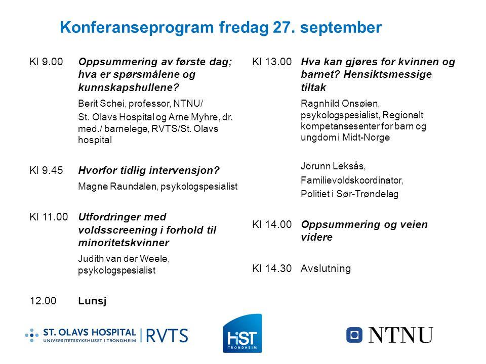 Konferanseprogram fredag 27. september Kl 9.00Oppsummering av første dag; hva er spørsmålene og kunnskapshullene? Berit Schei, professor, NTNU/ St. Ol