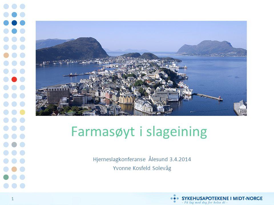 1 Farmasøyt i slageining Hjerneslagkonferanse Ålesund 3.4.2014 Yvonne Kosfeld Solevåg