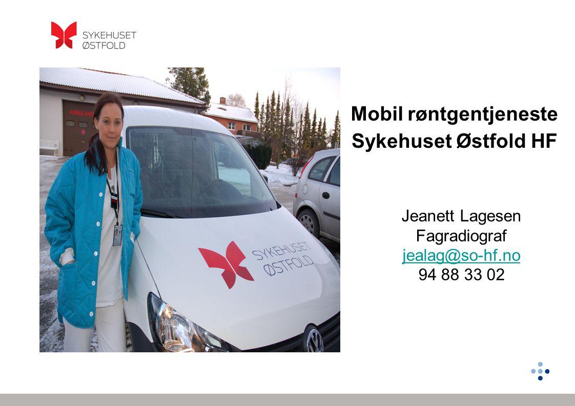 Mobil røntgentjeneste Sykehuset Østfold HF Jeanett Lagesen Fagradiograf jealag@so-hf.no 94 88 33 02