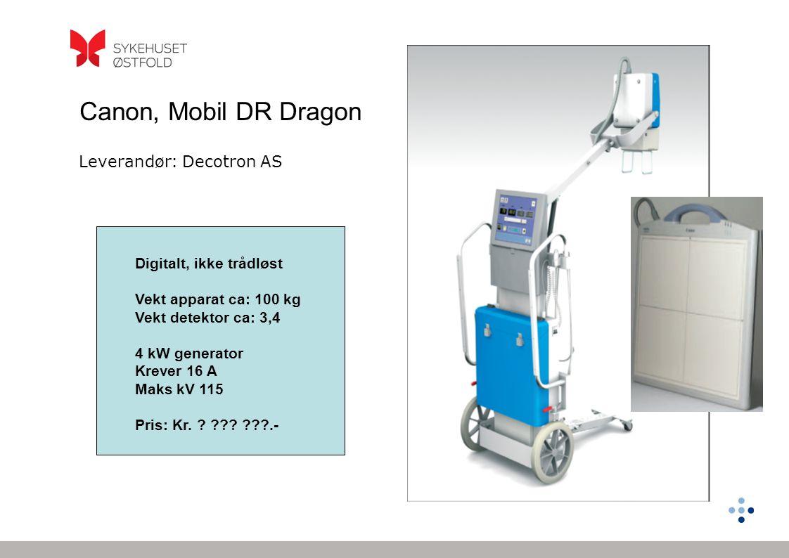 Leverandør: Decotron AS Canon, Mobil DR Dragon Digitalt, ikke trådløst Vekt apparat ca: 100 kg Vekt detektor ca: 3,4 4 kW generator Krever 16 A Maks kV 115 Pris: Kr.