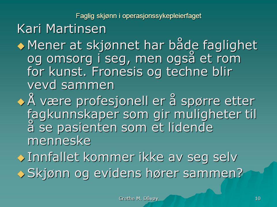Grethe M. Dåvøy 10 Faglig skjønn i operasjonssykepleierfaget Kari Martinsen  Mener at skjønnet har både faglighet og omsorg i seg, men også et rom fo