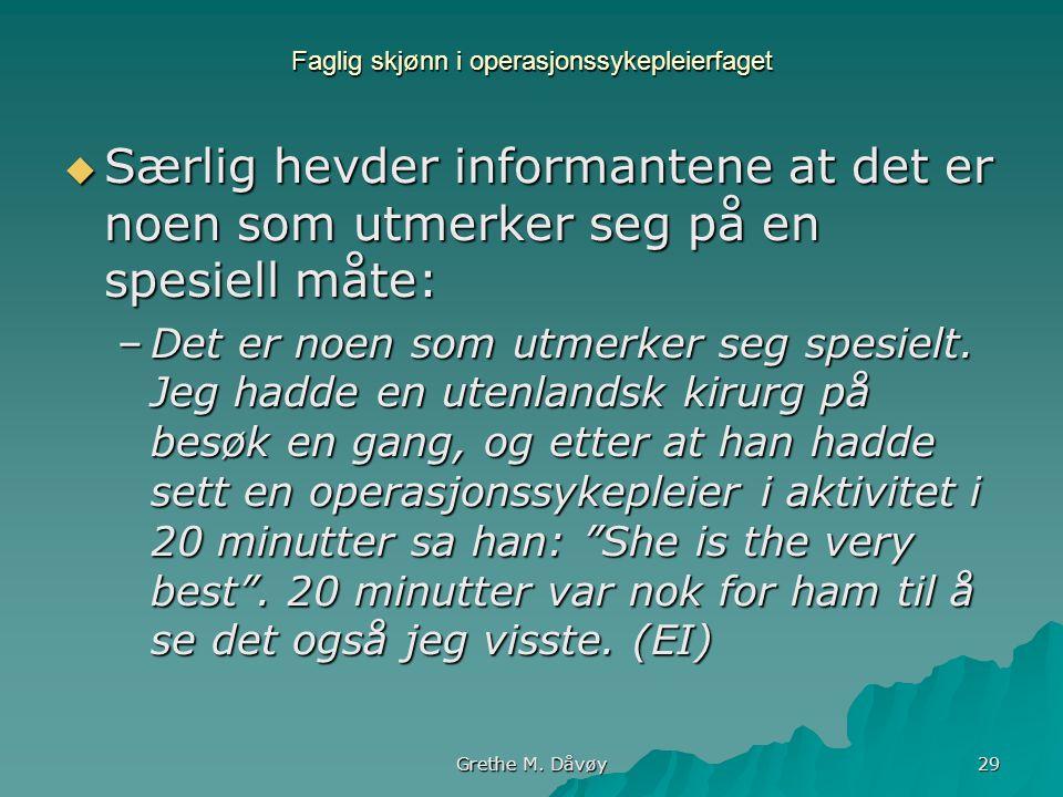 Grethe M. Dåvøy 29 Faglig skjønn i operasjonssykepleierfaget  Særlig hevder informantene at det er noen som utmerker seg på en spesiell måte: –Det er