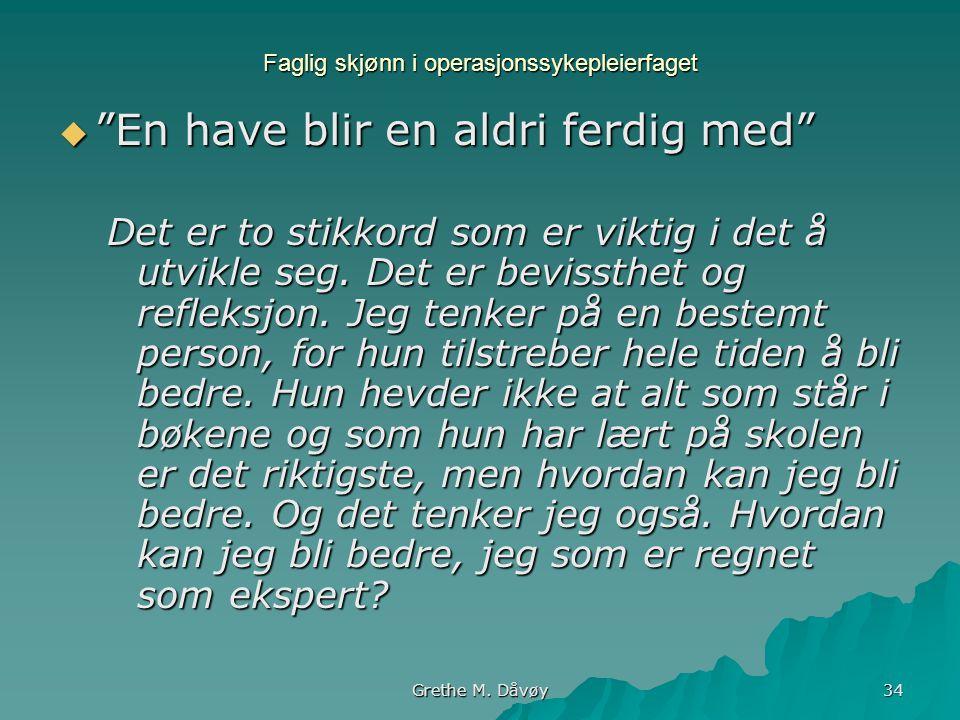 """Grethe M. Dåvøy 34 Faglig skjønn i operasjonssykepleierfaget  """"En have blir en aldri ferdig med"""" Det er to stikkord som er viktig i det å utvikle seg"""
