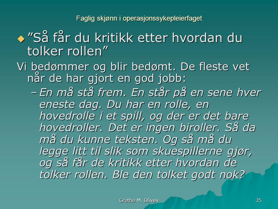 """Grethe M. Dåvøy 35 Faglig skjønn i operasjonssykepleierfaget  """"Så får du kritikk etter hvordan du tolker rollen"""" Vi bedømmer og blir bedømt. De flest"""