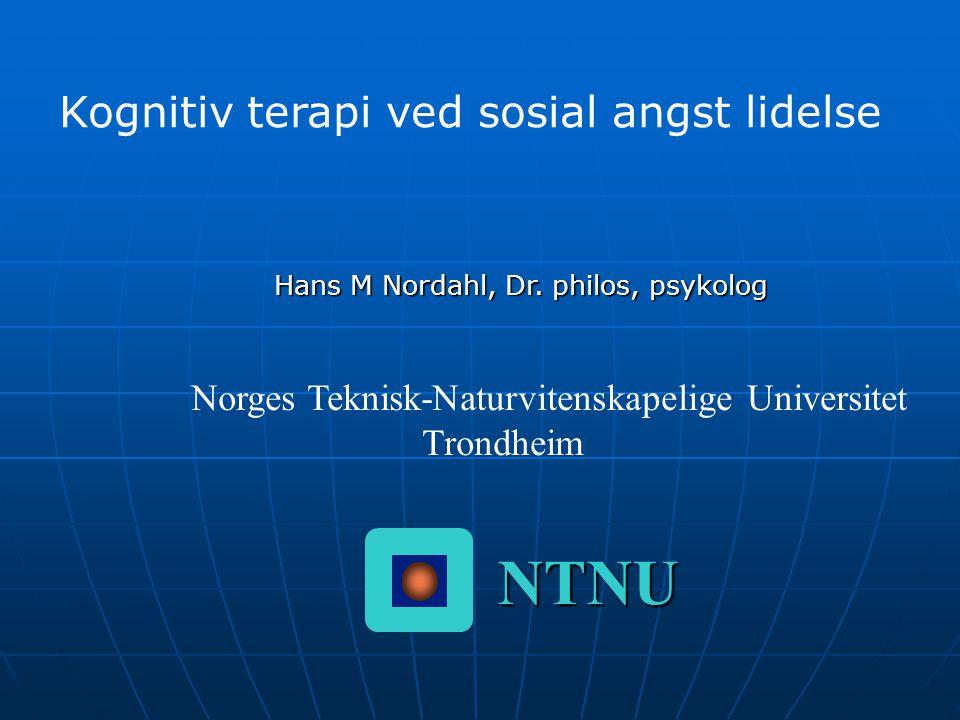 Hans M Nordahl, Dr. philos, psykolog Norges Teknisk-Naturvitenskapelige Universitet Trondheim NTNU Kognitiv terapi ved sosial angst lidelse