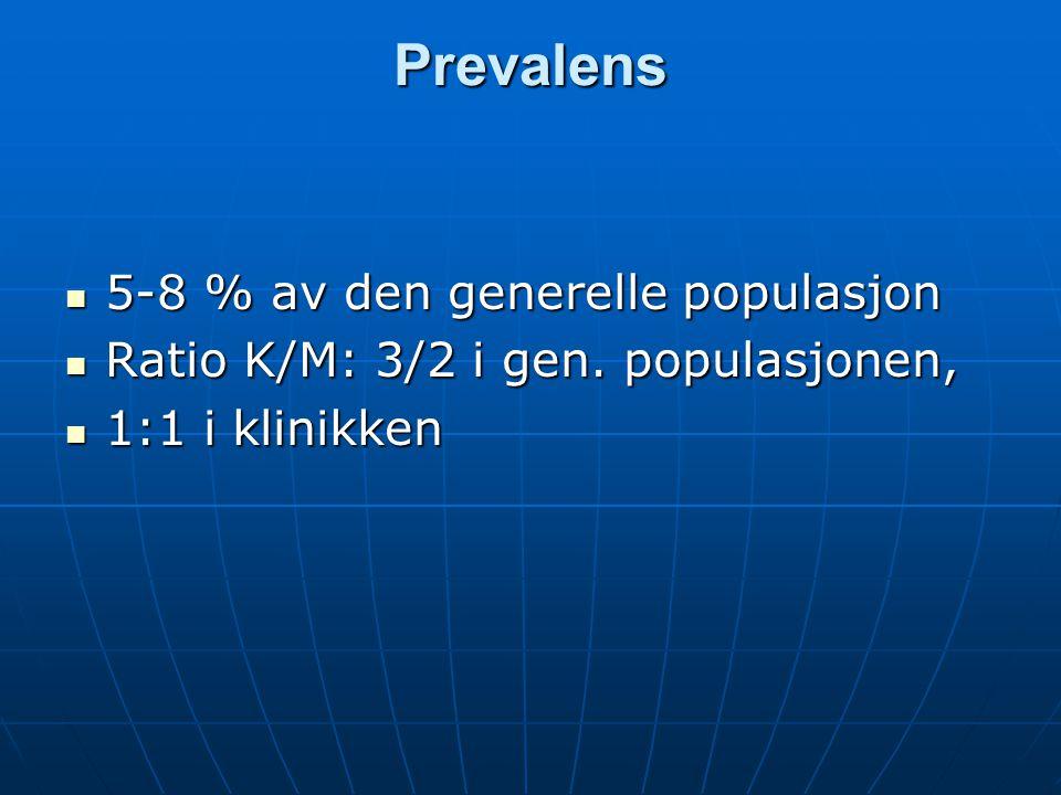 Prevalens 5-8 % av den generelle populasjon 5-8 % av den generelle populasjon Ratio K/M: 3/2 i gen. populasjonen, Ratio K/M: 3/2 i gen. populasjonen,