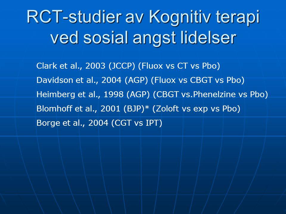 RCT-studier av Kognitiv terapi ved sosial angst lidelser Clark et al., 2003 (JCCP) (Fluox vs CT vs Pbo) Davidson et al., 2004 (AGP) (Fluox vs CBGT vs