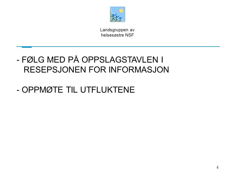4 Landsgruppen av helsesøstre NSF - FØLG MED PÅ OPPSLAGSTAVLEN I RESEPSJONEN FOR INFORMASJON - OPPMØTE TIL UTFLUKTENE
