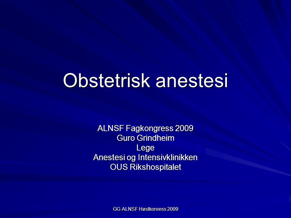 GG ALNSF Høstkonress 2009 Obstetrisk anestesi Gravid fysiologi Anestesi ved sectio Anestesi til gravide med kronisk sykdom eller svangerskapskomplikasjoner