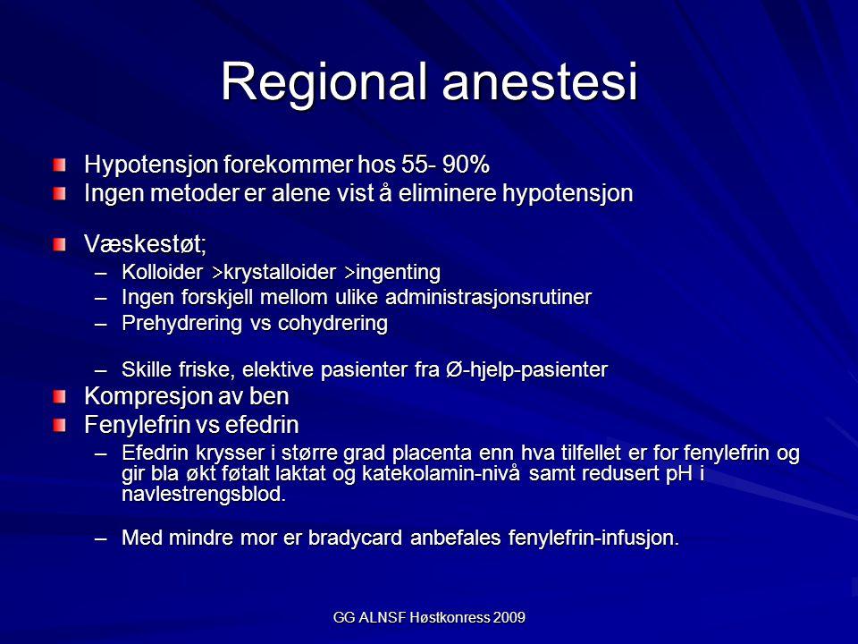 GG ALNSF Høstkonress 2009 Regional anestesi Hypotensjon forekommer hos 55- 90% Ingen metoder er alene vist å eliminere hypotensjon Væskestøt; –Kolloid