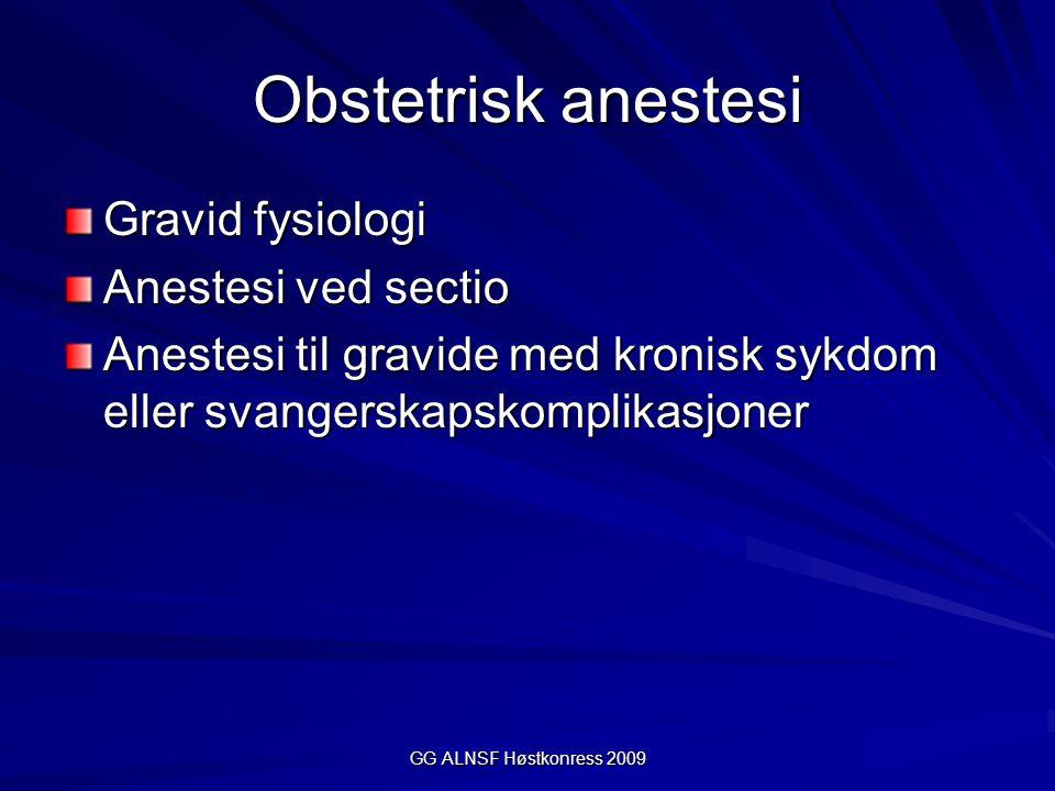 GG ALNSF Høstkonress 2009 Obstetrisk anestesi Fysiologiske endringer i graviditet Hensyn til den gravide og foster