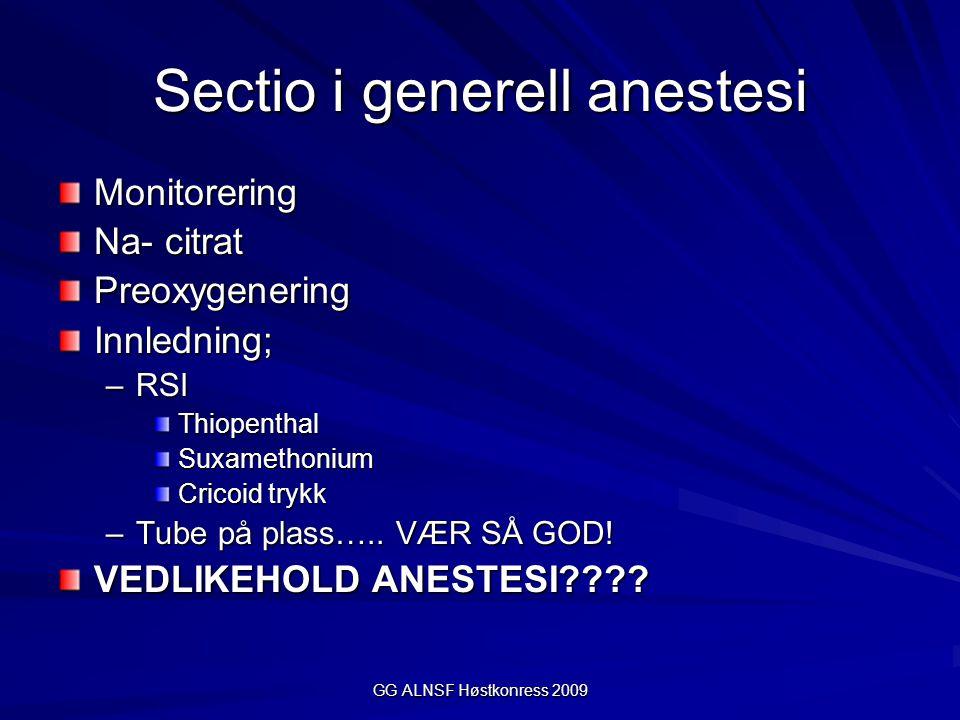 GG ALNSF Høstkonress 2009 Sectio i generell anestesi Monitorering Na- citrat PreoxygeneringInnledning; –RSI ThiopenthalSuxamethonium Cricoid trykk –Tu