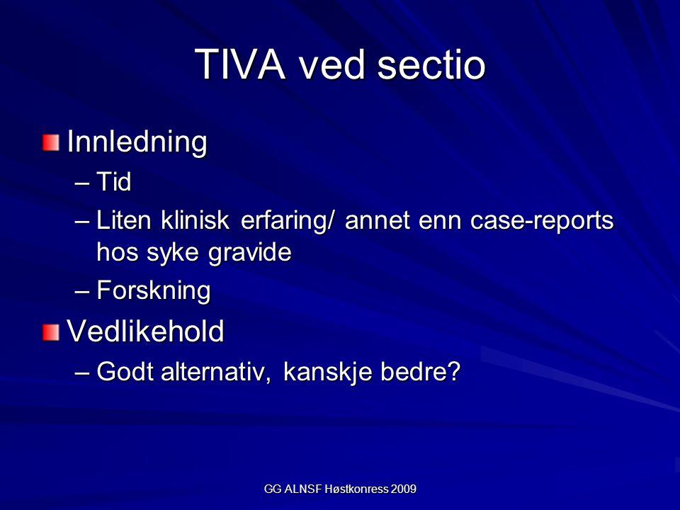 GG ALNSF Høstkonress 2009 TIVA ved sectio Innledning –Tid –Liten klinisk erfaring/ annet enn case-reports hos syke gravide –Forskning Vedlikehold –God