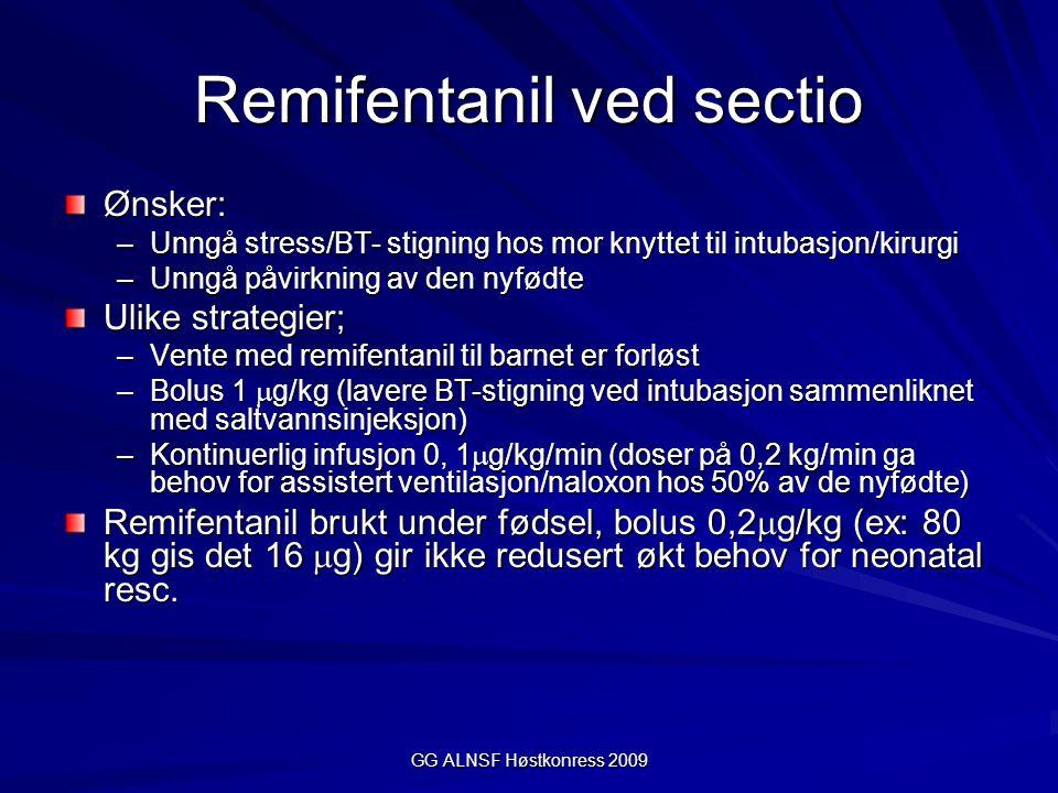 GG ALNSF Høstkonress 2009 Remifentanil ved sectio Ønsker: –Unngå stress/BT- stigning hos mor knyttet til intubasjon/kirurgi –Unngå påvirkning av den n