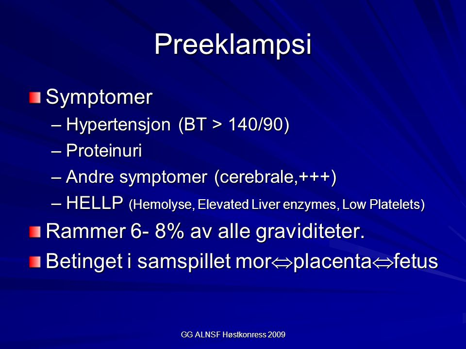 Preeklampsi Symptomer –Hypertensjon (BT > 140/90) –Proteinuri –Andre symptomer (cerebrale,+++) –HELLP (Hemolyse, Elevated Liver enzymes, Low Platelets