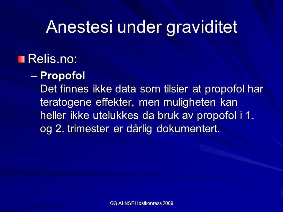 GG ALNSF Høstkonress 2009 Anestesi under graviditet Relis.no: –Propofol Det finnes ikke data som tilsier at propofol har teratogene effekter, men muli