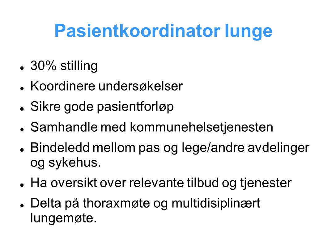 Pasientkoordinator lunge 30% stilling Koordinere undersøkelser Sikre gode pasientforløp Samhandle med kommunehelsetjenesten Bindeledd mellom pas og le