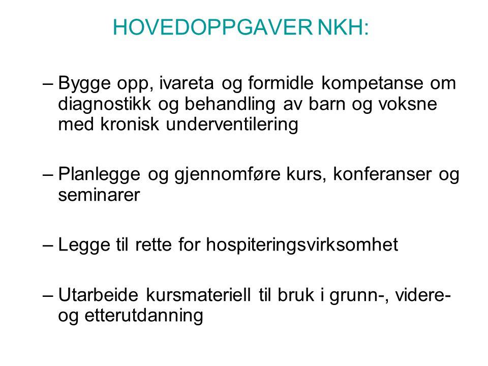 HOVEDOPPGAVER NKH: –Bygge opp, ivareta og formidle kompetanse om diagnostikk og behandling av barn og voksne med kronisk underventilering –Planlegge o