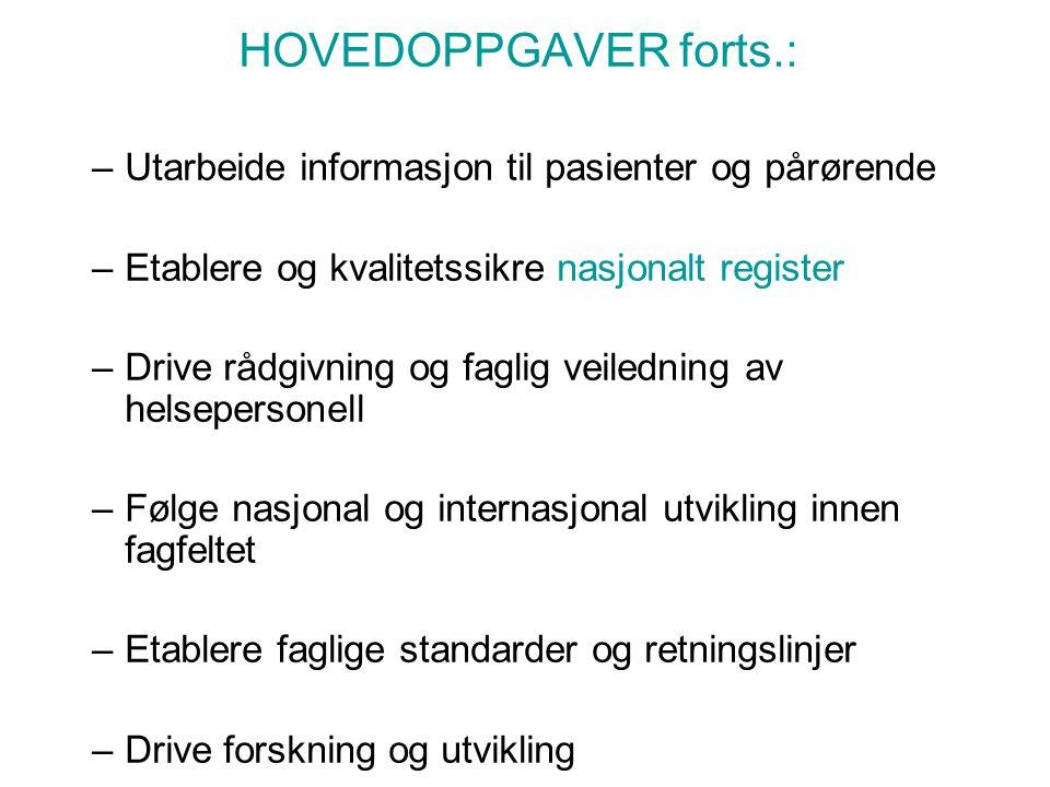 HOVEDOPPGAVER forts.: –Utarbeide informasjon til pasienter og pårørende –Etablere og kvalitetssikre nasjonalt register –Drive rådgivning og faglig vei