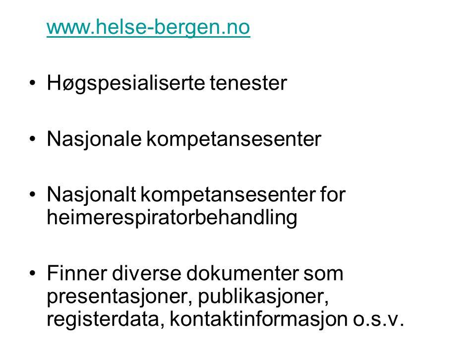 www.helse-bergen.no Høgspesialiserte tenester Nasjonale kompetansesenter Nasjonalt kompetansesenter for heimerespiratorbehandling Finner diverse dokum