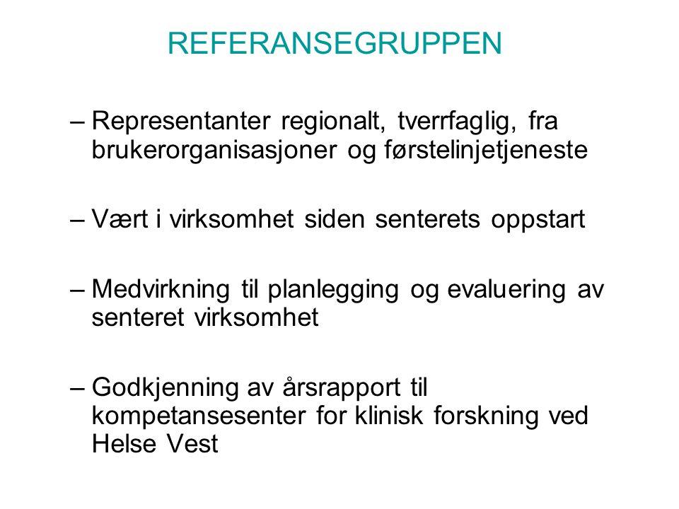 REFERANSEGRUPPEN –Representanter regionalt, tverrfaglig, fra brukerorganisasjoner og førstelinjetjeneste –Vært i virksomhet siden senterets oppstart –