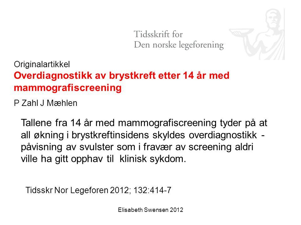Elisabeth Swensen 2012 Tallene fra 14 år med mammografiscreening tyder på at all økning i brystkreftinsidens skyldes overdiagnostikk - påvisning av sv