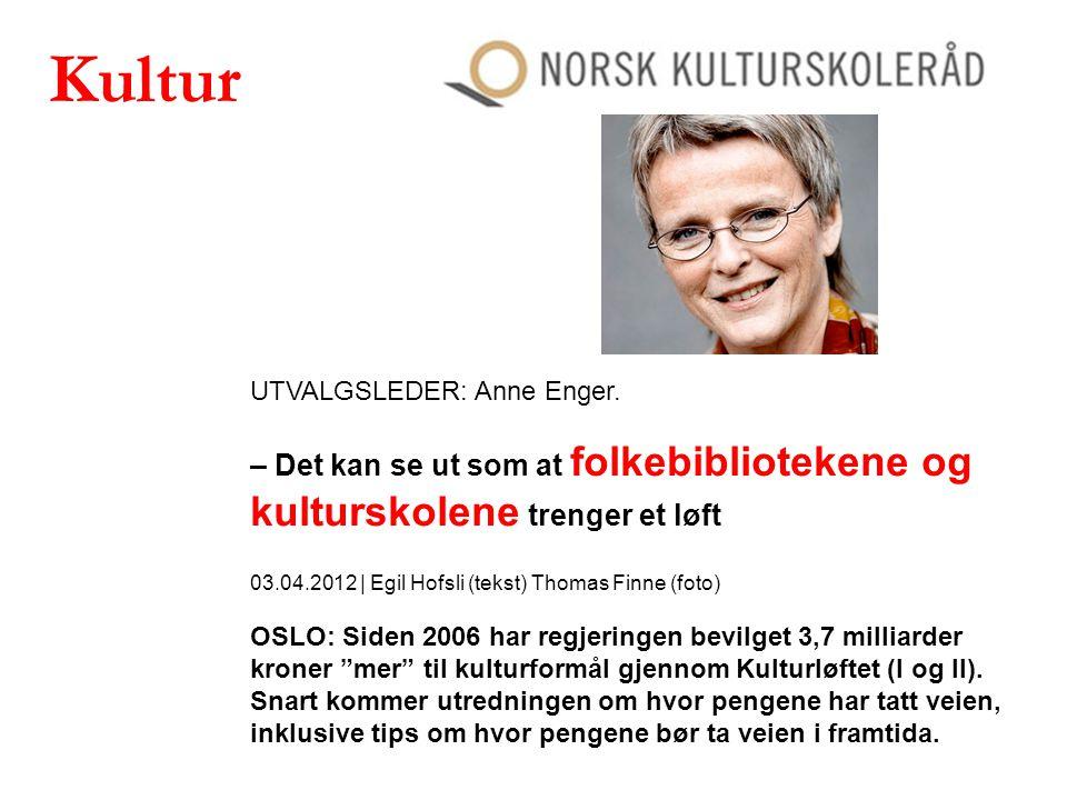 UTVALGSLEDER: Anne Enger. – Det kan se ut som at folkebibliotekene og kulturskolene trenger et løft 03.04.2012 | Egil Hofsli (tekst) Thomas Finne (fot