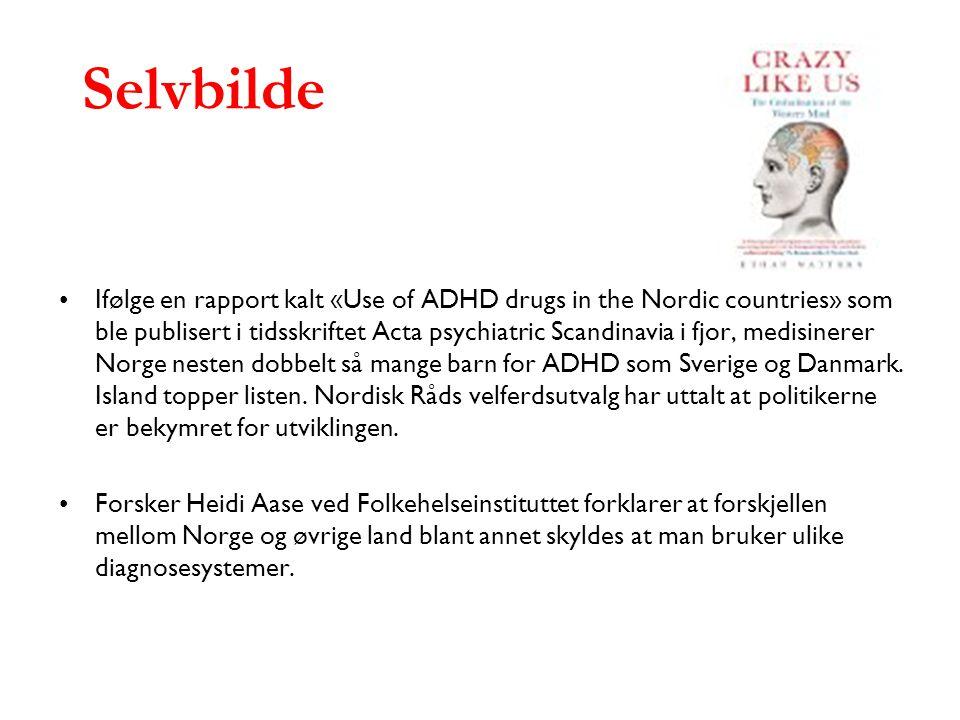 Selvbilde Ifølge en rapport kalt «Use of ADHD drugs in the Nordic countries» som ble publisert i tidsskriftet Acta psychiatric Scandinavia i fjor, med