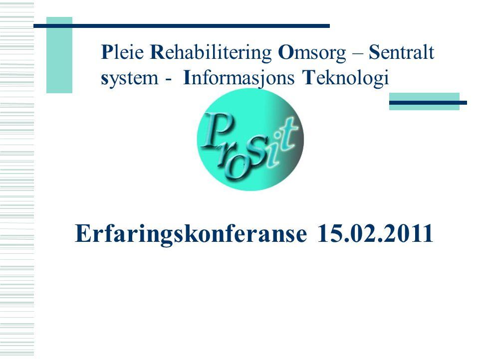 Pleie Rehabilitering Omsorg – Sentralt system - Informasjons Teknologi Erfaringskonferanse 15.02.2011