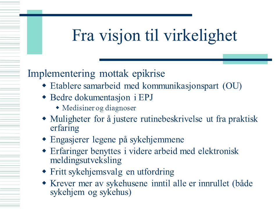 Fra visjon til virkelighet Implementering mottak epikrise  Etablere samarbeid med kommunikasjonspart (OU)  Bedre dokumentasjon i EPJ  Medisiner og