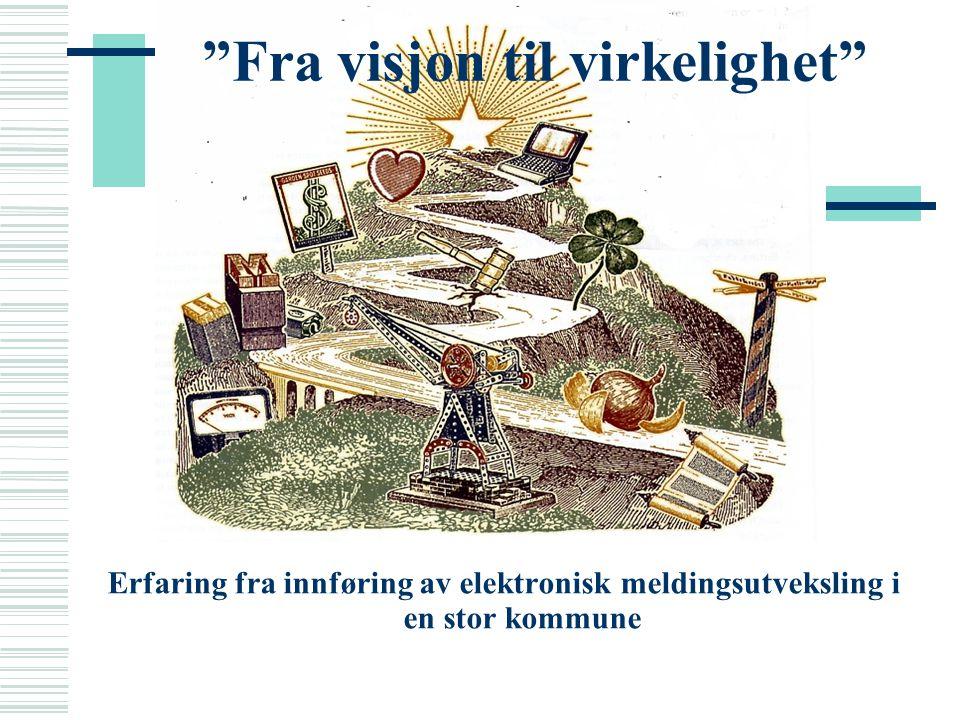 """""""Fra visjon til virkelighet"""" Erfaring fra innføring av elektronisk meldingsutveksling i en stor kommune"""
