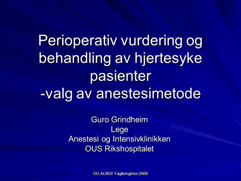 GG ALNSF Fagkongress 2009 Valg av anestesi- form til hjertesyke pasienter Inhalasjonsanestetika –Hemodynamiske egenskaper Negativ inotrop effekt Vasodilaterende (perifert) Vasodilaterende (coronarkar) –Kardioprotektive egenskaper Anti- iskemisk effekt Reduserer reperfusjonsskaden etter iskemi ( stunning ) Prekondisjonering (gass- indusert)