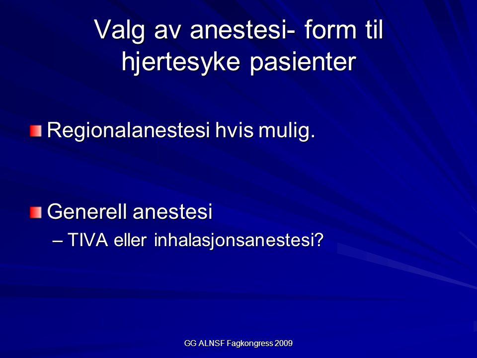 GG ALNSF Fagkongress 2009 Valg av anestesi- form til hjertesyke pasienter Regionalanestesi hvis mulig.