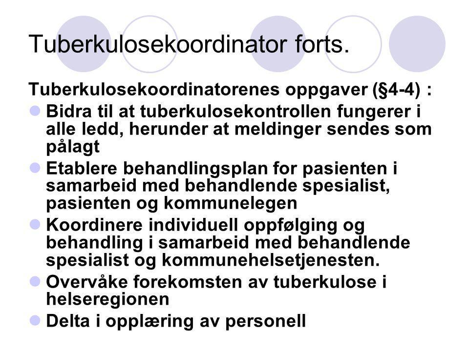 Tuberkulosekoordinator forts. Tuberkulosekoordinatorenes oppgaver (§4-4) : Bidra til at tuberkulosekontrollen fungerer i alle ledd, herunder at meldin