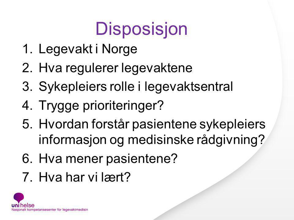 Disposisjon 1.Legevakt i Norge 2.Hva regulerer legevaktene 3.Sykepleiers rolle i legevaktsentral 4.Trygge prioriteringer.