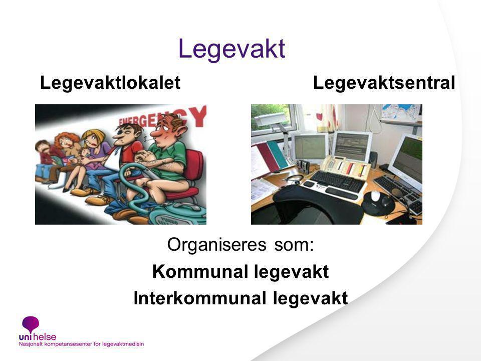 Legevakt LegevaktlokaletLegevaktsentral Organiseres som: Kommunal legevakt Interkommunal legevakt